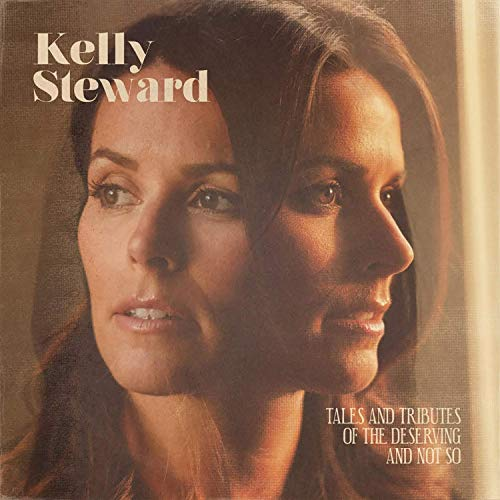 KELLY STEWARD - Tales And Tributes To The Deserving And Not So