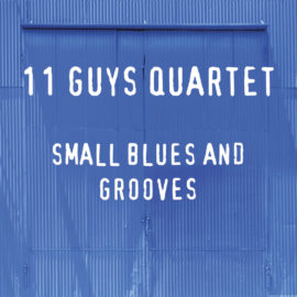 11 GUYS QUARTET - Small Blues & Grooves