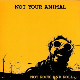 NOT YOUR ANIMAL - Not Rock And Roll