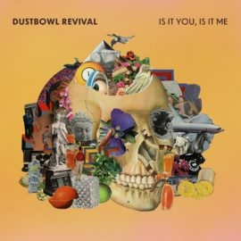 DUSTBOWL REVIVAL - Is It You, Is It Me