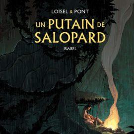 """""""UN PUTAIN DE SALOPARD"""", Tome 1: ISABEL (Olivier Pont, Régis Loisel)"""