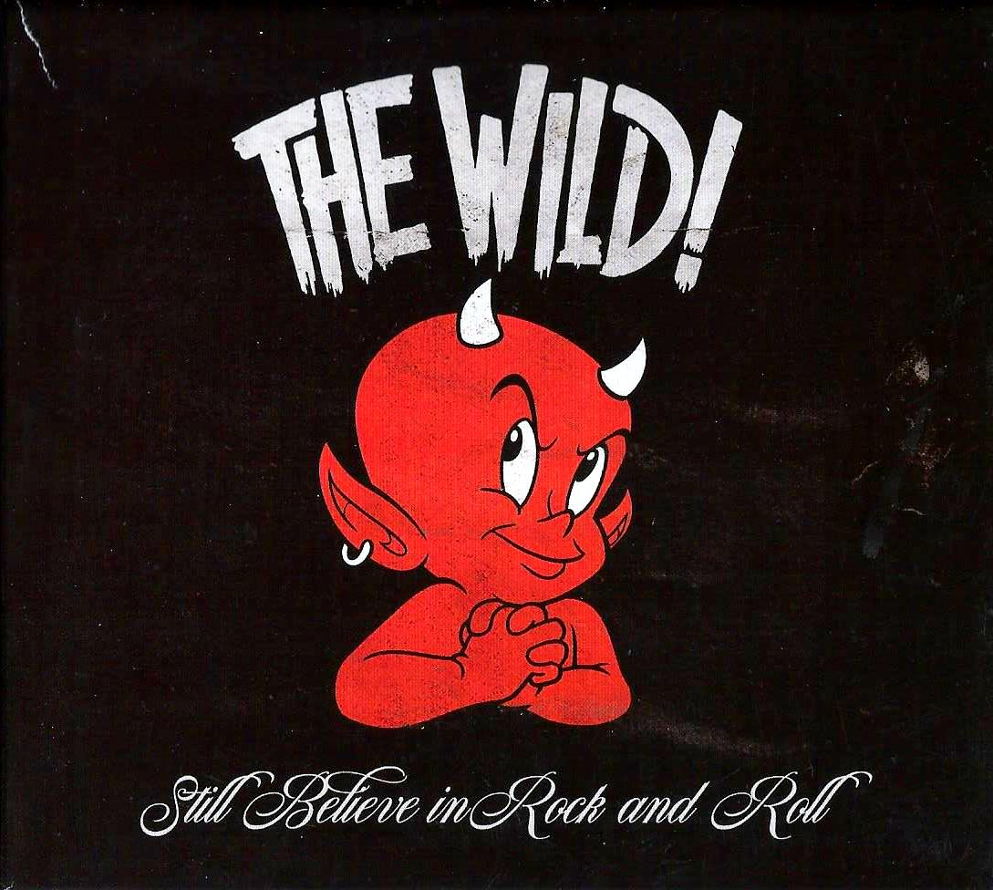 THE WILD - Still Believe in Rock and Roll