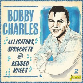 BOBBY CHARLES - Alligators, Sprockets And Bended Knees