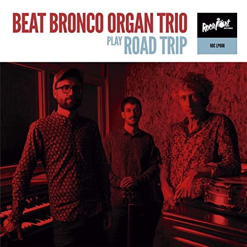 BEAT BRONCO ORGAN TRIO - Road Trip