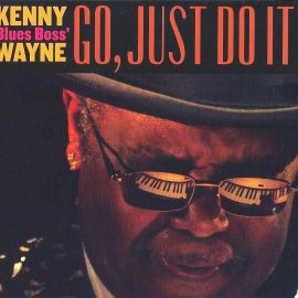 KENNY BLUES BOSS WAYNE - Go, Just Do It !