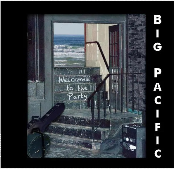 BIG PACIFIC - Welcome To The Party