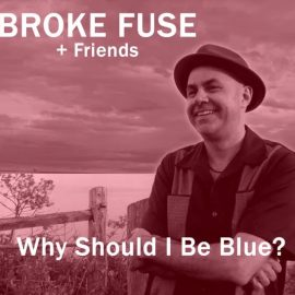BROKE FUSE + FRIENDS - Why Should I Be Blue ?