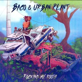 BACO & URBAN PLANT - Rocking My Roots