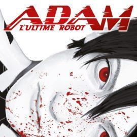 ADAM, L'ULTIME ROBOT - TOME 1