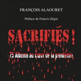 """François Alaouret vous présente un pavé qui fera date, et pas que dans le contexte actuel: """"Sacrifiés! 75 albums au cœur de la pandémie""""."""