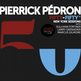 Pierrick Pedron – Fifty-Fifty – New York Sessions