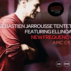Sébastien Jarrousse Tentet (feat. Ellinoa) – New Frequency