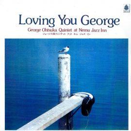 GEORGE OTSUKA QUINTET - Loving You George