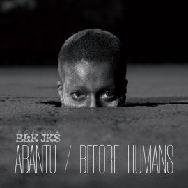BLK JKS - Abantu / Before Humans