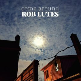 ROB LUTES - Come Around