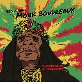 BIG CHIEF MONK BOUDREAUX - Bloodstains & Teardrops