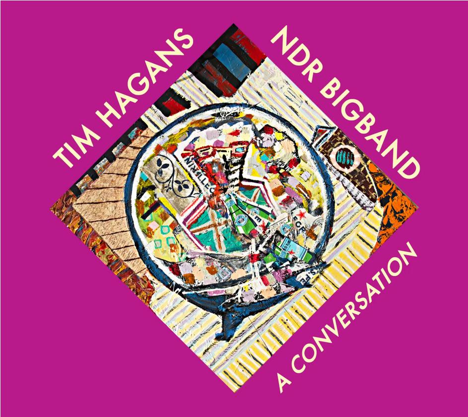 TIM HAGANS / NDR BIGBAND - A Conversation