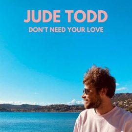 "Jude Todd: le clip de ""Don't Need Your Love"""