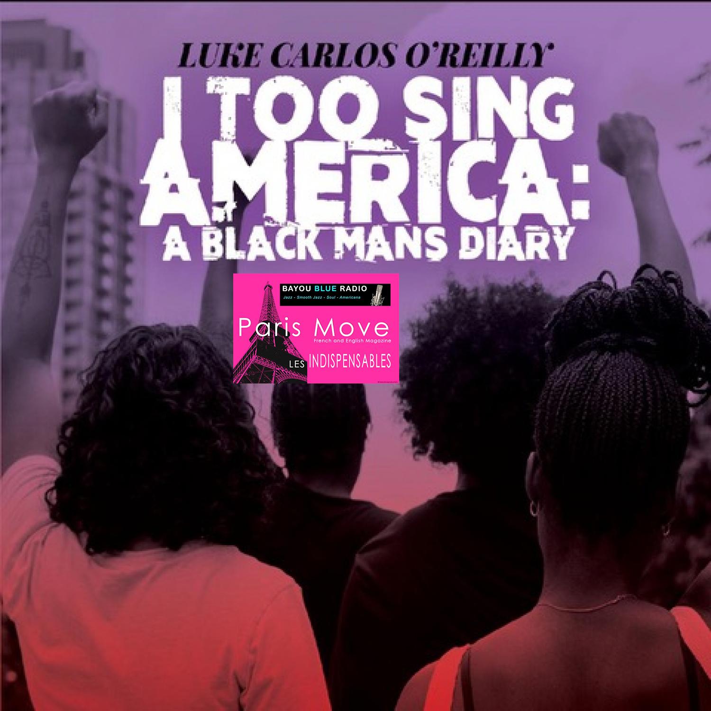 Luke Carlos O'Reilly - I Too sing America: A Black Man's Diary