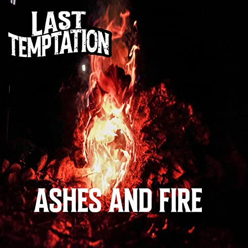 LAST TEMPTATION Ashes And Fire