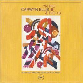 CARWYN ELLIS & RIO 18 - Yn Rio