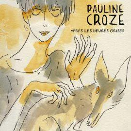 PAULINE CROZE - Après les Heures Grises