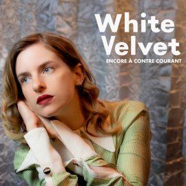WHITE VELVET - Encore A Contre Courant
