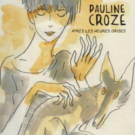 Pauline Croze : sortie de l'album, Après Les Heures Grises